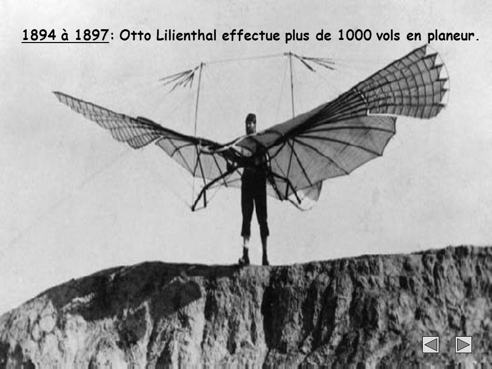 16 1894 à 1897: Otto Lilienthal effectue plus de 1000 vols en planeur.