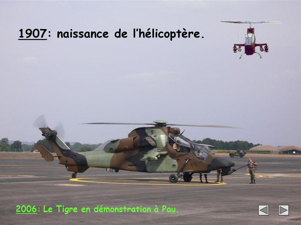 20 1907: naissance de lhélicoptère. 2006: Le Tigre en démonstration à Pau.