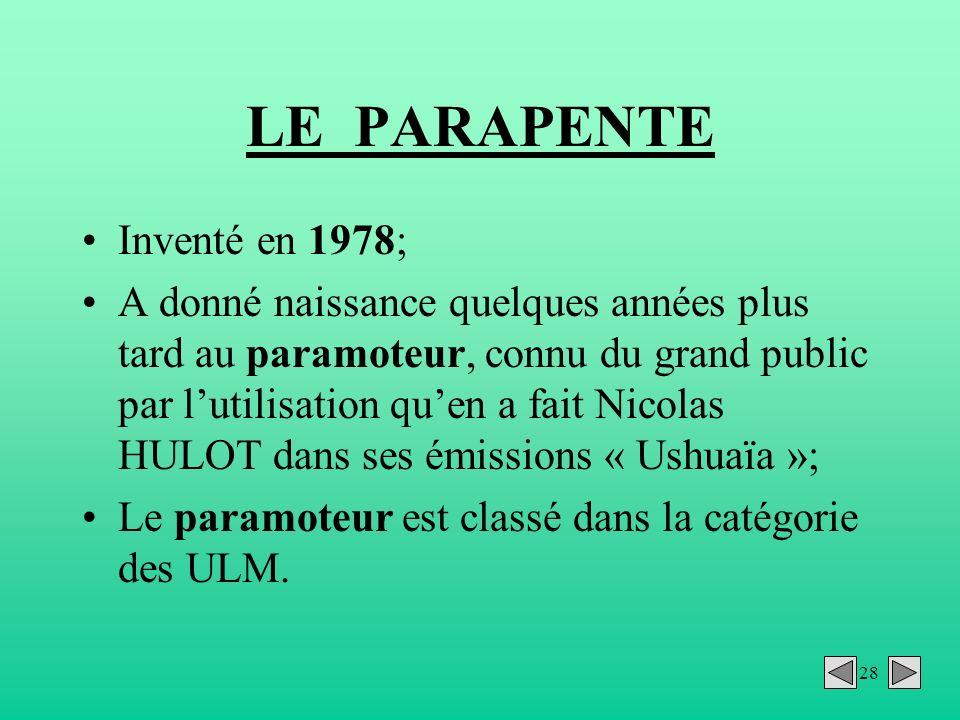 28 LE PARAPENTE Inventé en 1978; A donné naissance quelques années plus tard au paramoteur, connu du grand public par lutilisation quen a fait Nicolas
