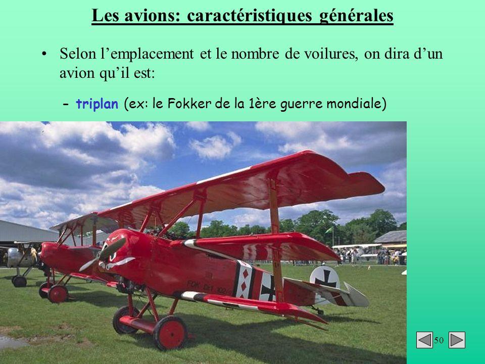 50 Les avions: caractéristiques générales Selon lemplacement et le nombre de voilures, on dira dun avion quil est: - triplan (ex: le Fokker de la 1ère