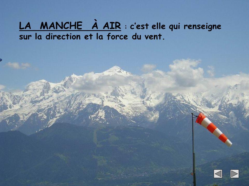 6 LA MANCHE À AIR : cest elle qui renseigne sur la direction et la force du vent.