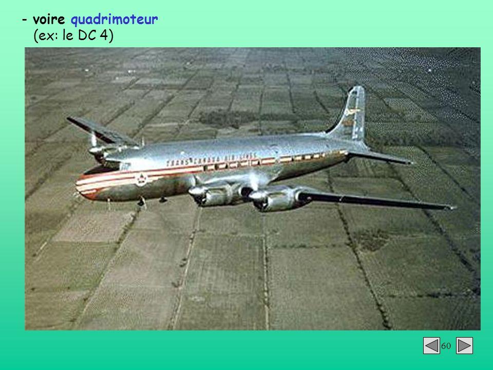 60 - voire quadrimoteur (ex: le DC 4)