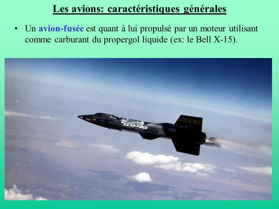67 Les avions: caractéristiques générales Un avion-fusée est quant à lui propulsé par un moteur utilisant comme carburant du propergol liquide (ex: le