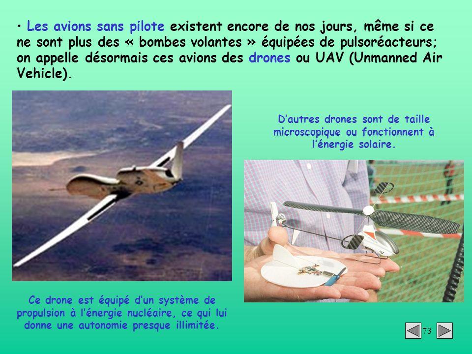 73 Les avions sans pilote existent encore de nos jours, même si ce ne sont plus des « bombes volantes » équipées de pulsoréacteurs; on appelle désorma