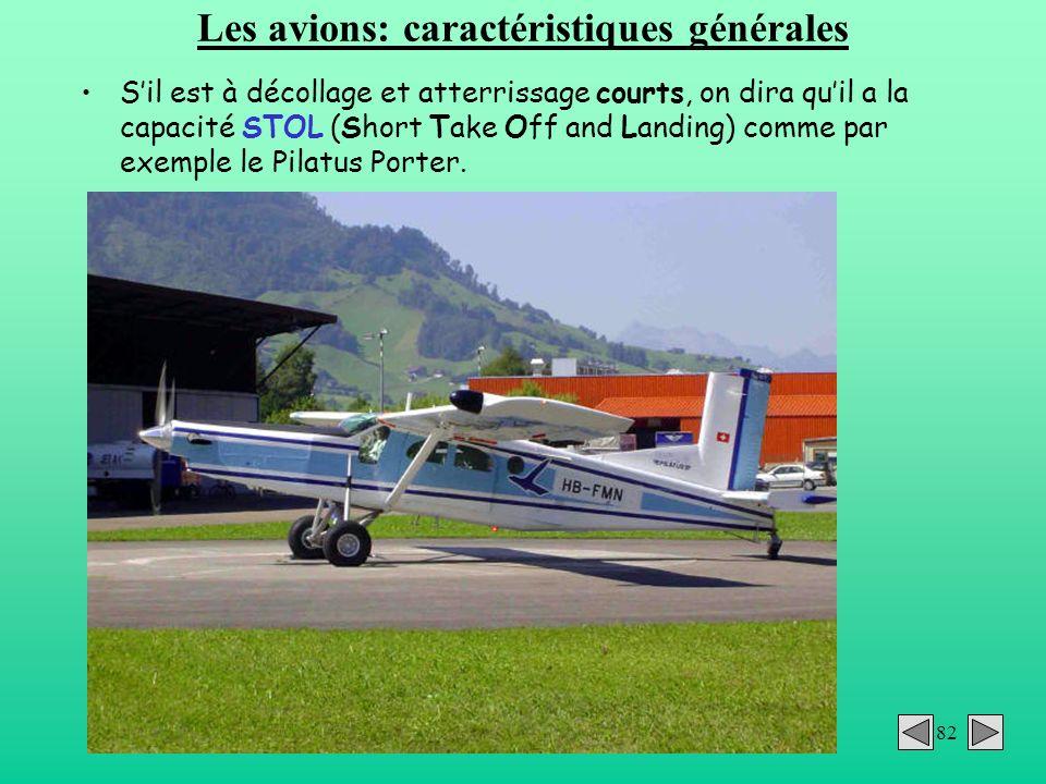 82 Les avions: caractéristiques générales Sil est à décollage et atterrissage courts, on dira quil a la capacité STOL (Short Take Off and Landing) com