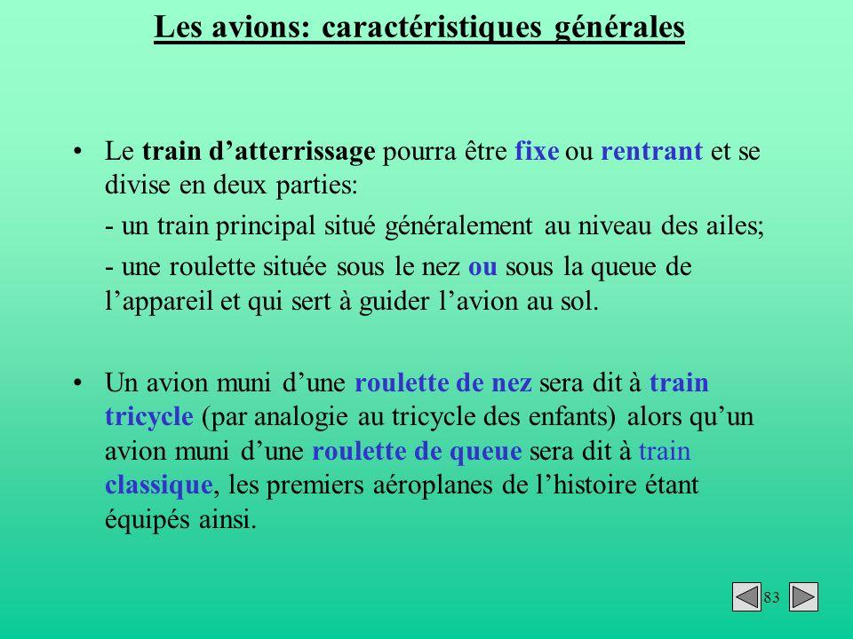 83 Les avions: caractéristiques générales Le train datterrissage pourra être fixe ou rentrant et se divise en deux parties: - un train principal situé