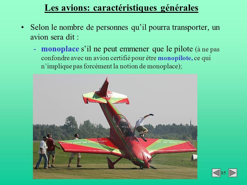 85 Les avions: caractéristiques générales Selon le nombre de personnes quil pourra transporter, un avion sera dit : -monoplace sil ne peut emmener que