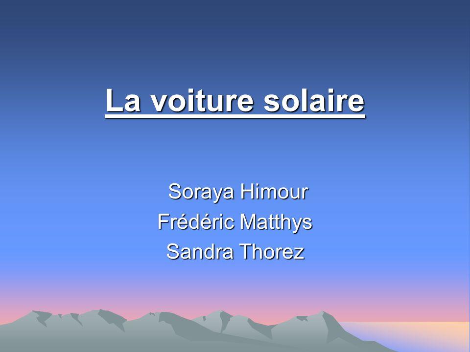 La voiture solaire Soraya Himour Soraya Himour Frédéric Matthys Sandra Thorez