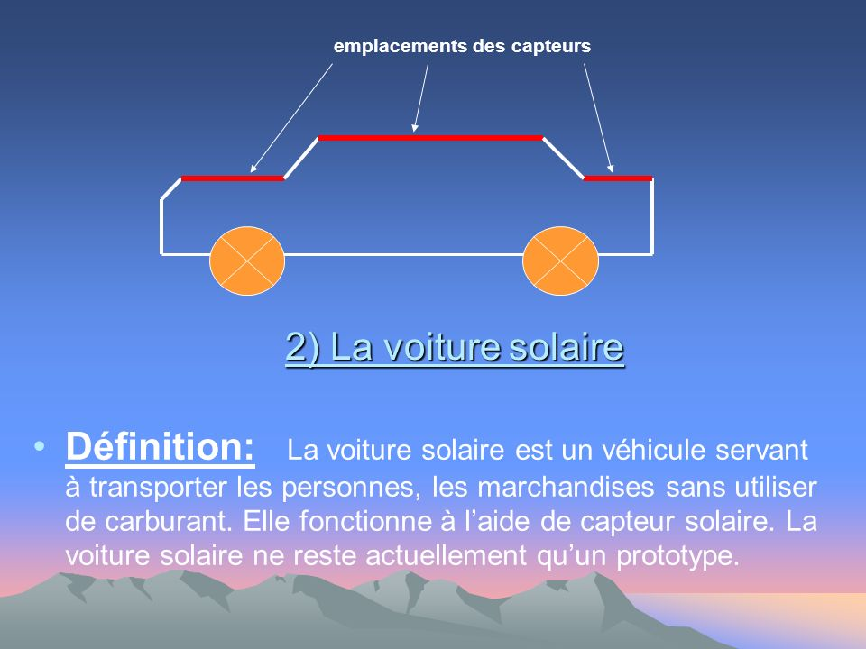 Définition: La voiture solaire est un véhicule servant à transporter les personnes, les marchandises sans utiliser de carburant. Elle fonctionne à lai