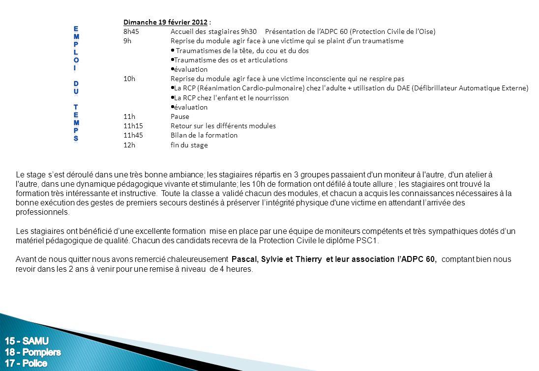 Samedi 18 février 2012 : 9H Accueil des stagiaires - émargement 9h30 Présentation de lADPC 60 (Protection Civile de lOise) 9h45Présentation de la form