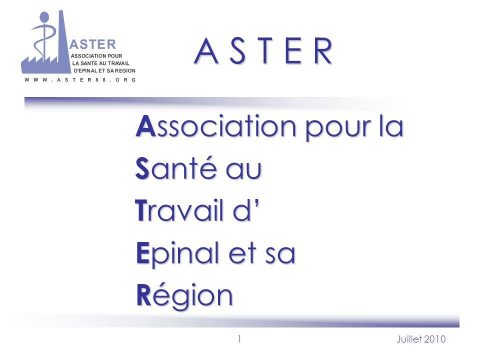 1Juillet 2010 A S T E R A ssociation pour la S anté au T ravail d E pinal et sa R égion
