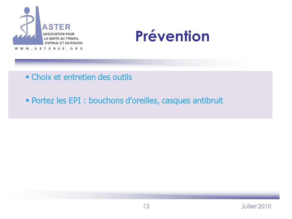 13Juillet 2010 Prévention Choix et entretien des outils Portez les EPI : bouchons d'oreilles, casques antibruit