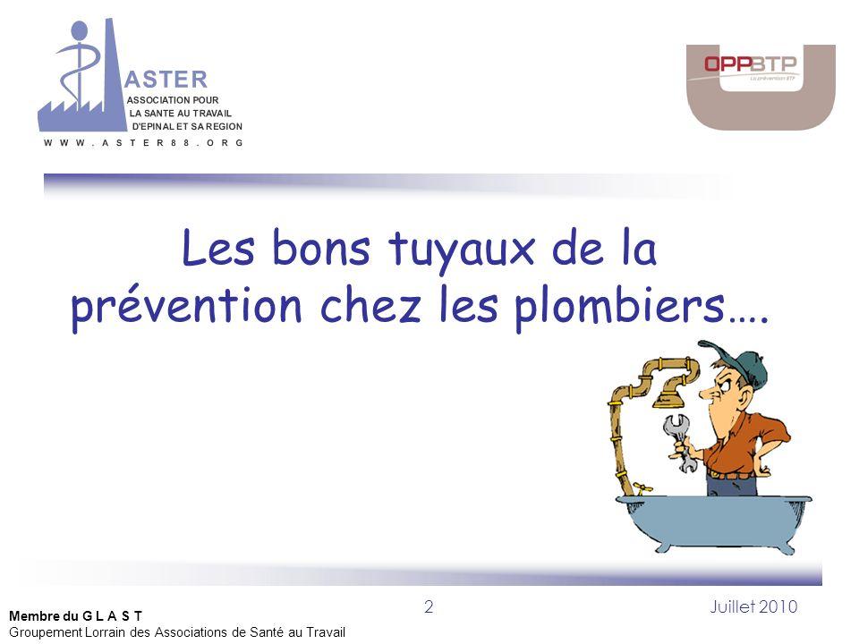 2Juillet 2010 Les bons tuyaux de la prévention chez les plombiers…. Membre du G L A S T Groupement Lorrain des Associations de Santé au Travail