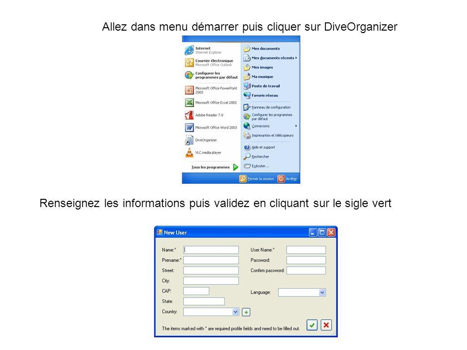 Allez dans menu démarrer puis cliquer sur DiveOrganizer Renseignez les informations puis validez en cliquant sur le sigle vert