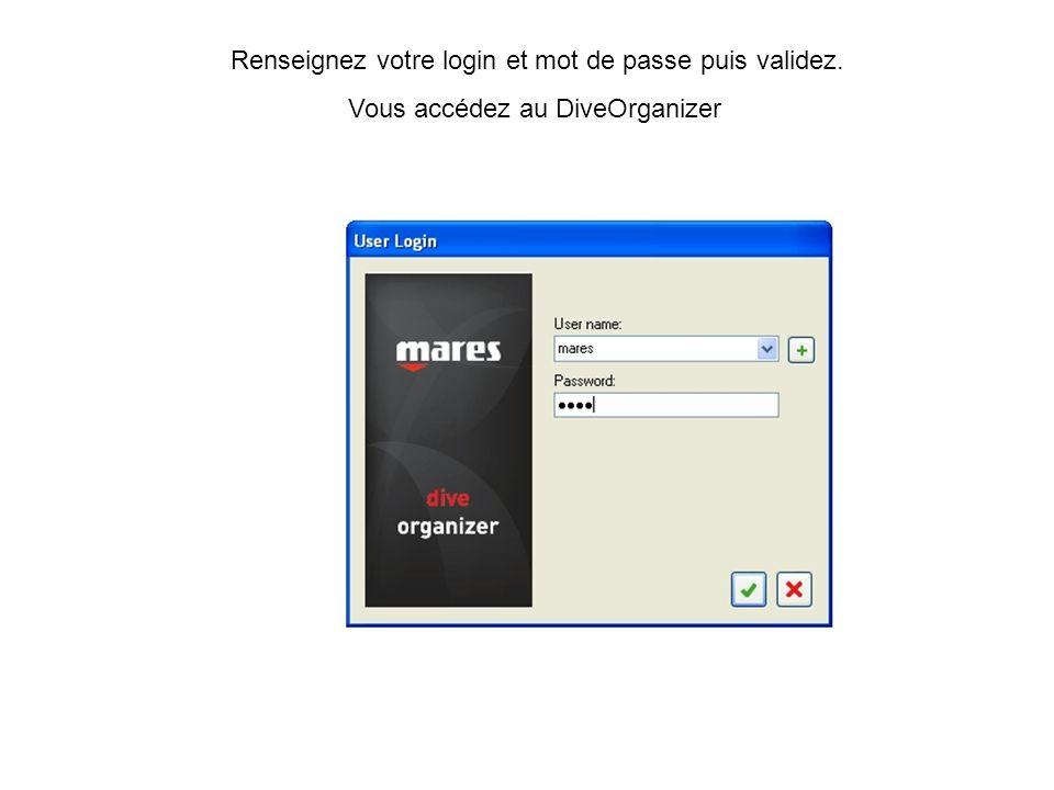 Renseignez votre login et mot de passe puis validez. Vous accédez au DiveOrganizer