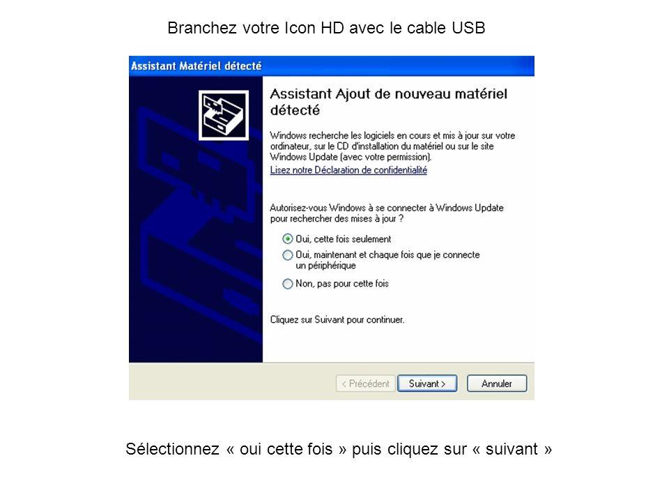 Branchez votre Icon HD avec le cable USB Sélectionnez « oui cette fois » puis cliquez sur « suivant »