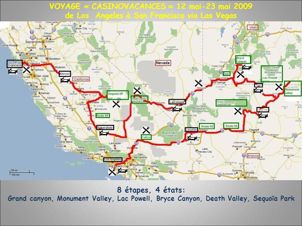 VOYAGE « CASINOVACANCES » 12 mai-23 mai 2009 de Los Angeles à San Francisco via Las Vegas 8 étapes, 4 états: Grand canyon, Monument Valley, Lac Powell, Bryce Canyon, Death Valley, Sequoïa Park Carte