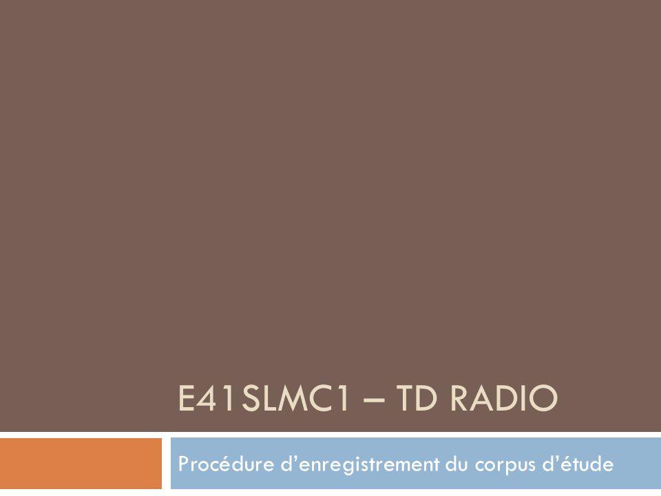 E41SLMC1 – TD RADIO Procédure denregistrement du corpus détude