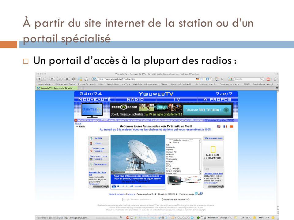 Un portail daccès à la plupart des radios : http://youweb.tv/fr/tvonline/index.html À partir du site internet de la station ou dun portail spécialisé