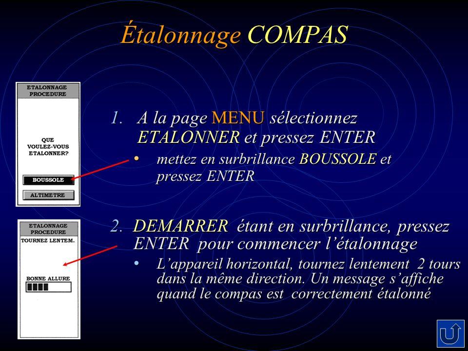 Étalonnage COMPAS 1. A la page MENU sélectionnez ETALONNER et pressez ENTER mettez en surbrillance BOUSSOLE et pressez ENTER mettez en surbrillance BO