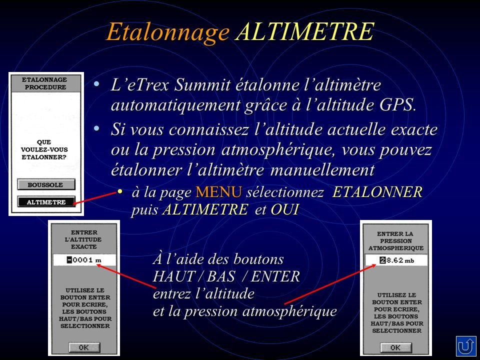 Etalonnage ALTIMETRE LeTrex Summit étalonne laltimètre automatiquement grâce à laltitude GPS. LeTrex Summit étalonne laltimètre automatiquement grâce
