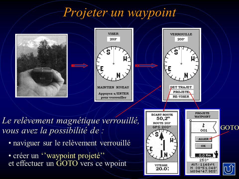 Projeter un waypoint Le relèvement magnétique verrouillé, vous avez la possibilité de : naviguer sur le relèvement verrouillé naviguer sur le relèveme