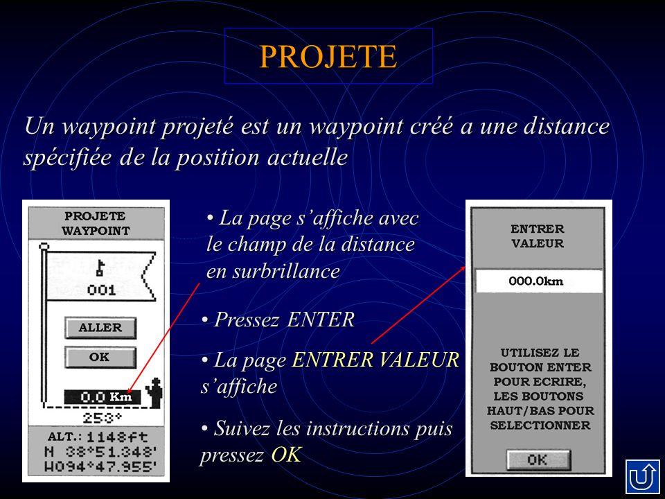 PROJETE Un waypoint projeté est un waypoint créé a une distance spécifiée de la position actuelle La page saffiche avec le champ de la distance en sur