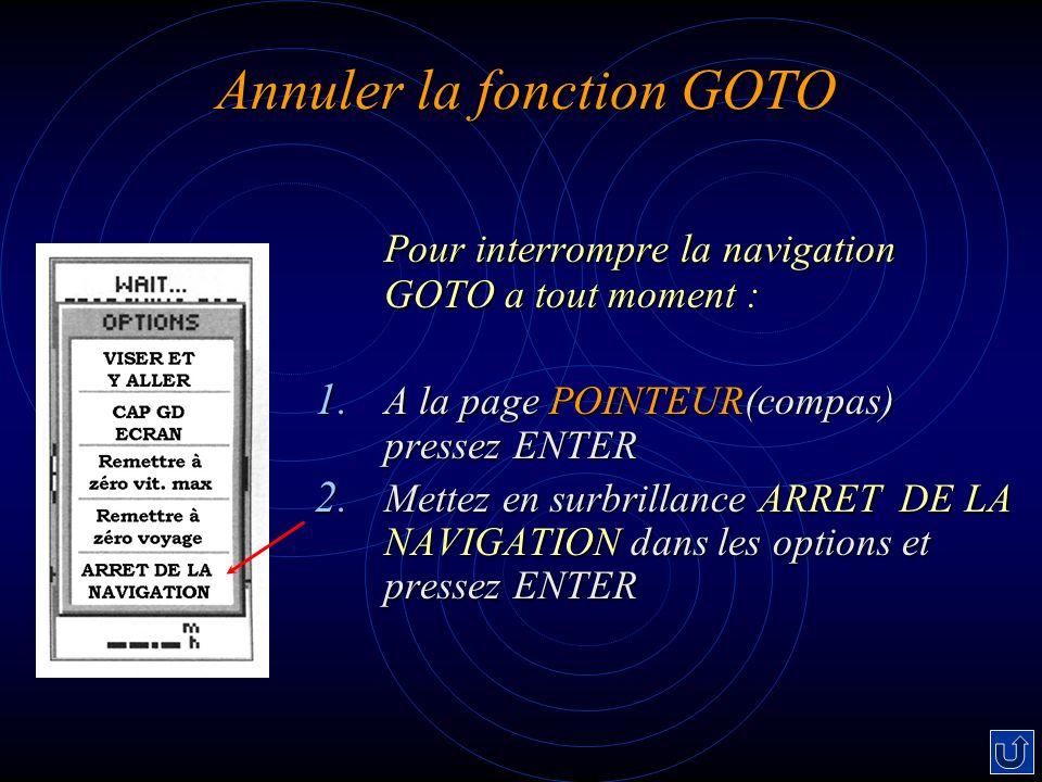 Annuler la fonction GOTO Pour interrompre la navigation GOTO a tout moment : 1.