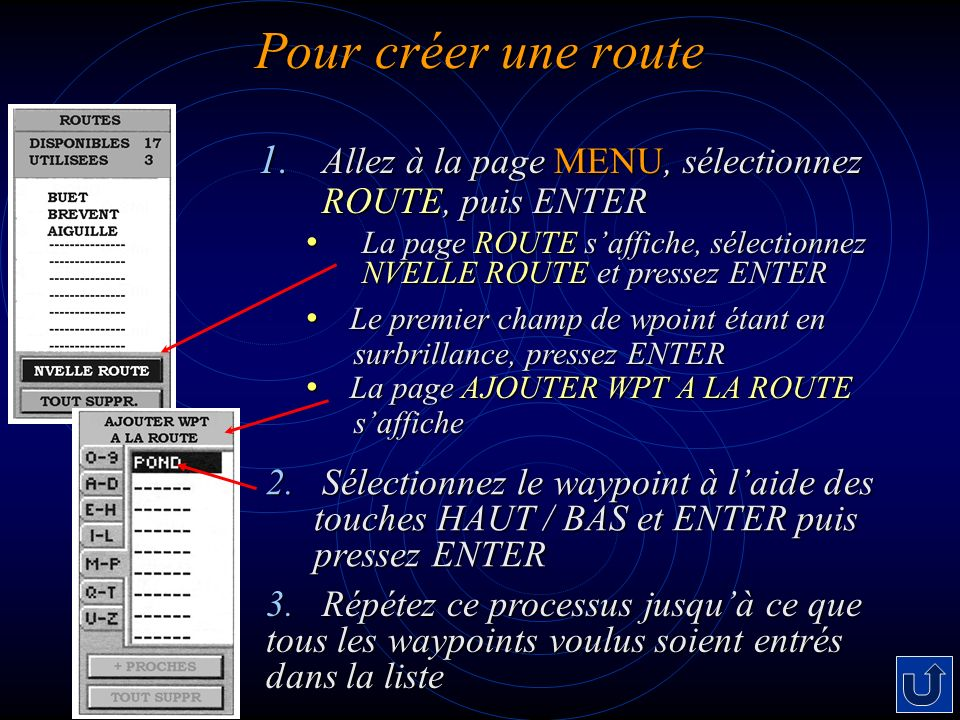 Pour créer une route 1. Allez à la page MENU, sélectionnez ROUTE, puis ENTER La page ROUTE saffiche, sélectionnez NVELLE ROUTE et pressez ENTER La pag