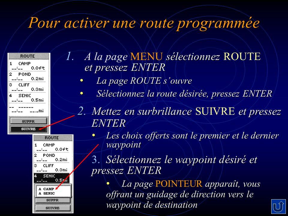 Pour activer une route programmée sélectionnez et pressez ENTER 1. A la page MENU sélectionnez ROUTE et pressez ENTER La page ROUTE souvre La page ROU