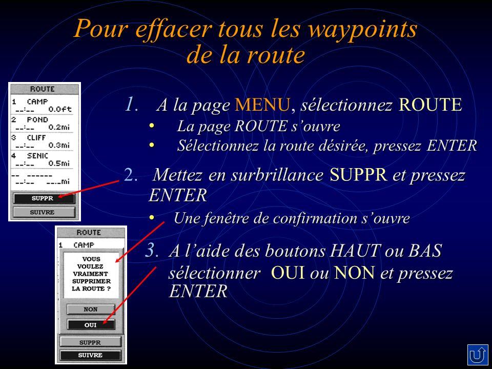 Pour effacer tous les waypoints de la route 1. A la pagesélectionnez 1. A la page MENU, sélectionnez ROUTE La page ROUTE souvre La page ROUTE souvre S