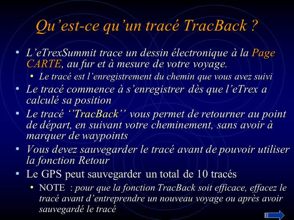 Quest-ce quun tracé TracBack ? LeTrexSummit trace un dessin électronique à la Page CARTE, au fur et à mesure de votre voyage. LeTrexSummit trace un de