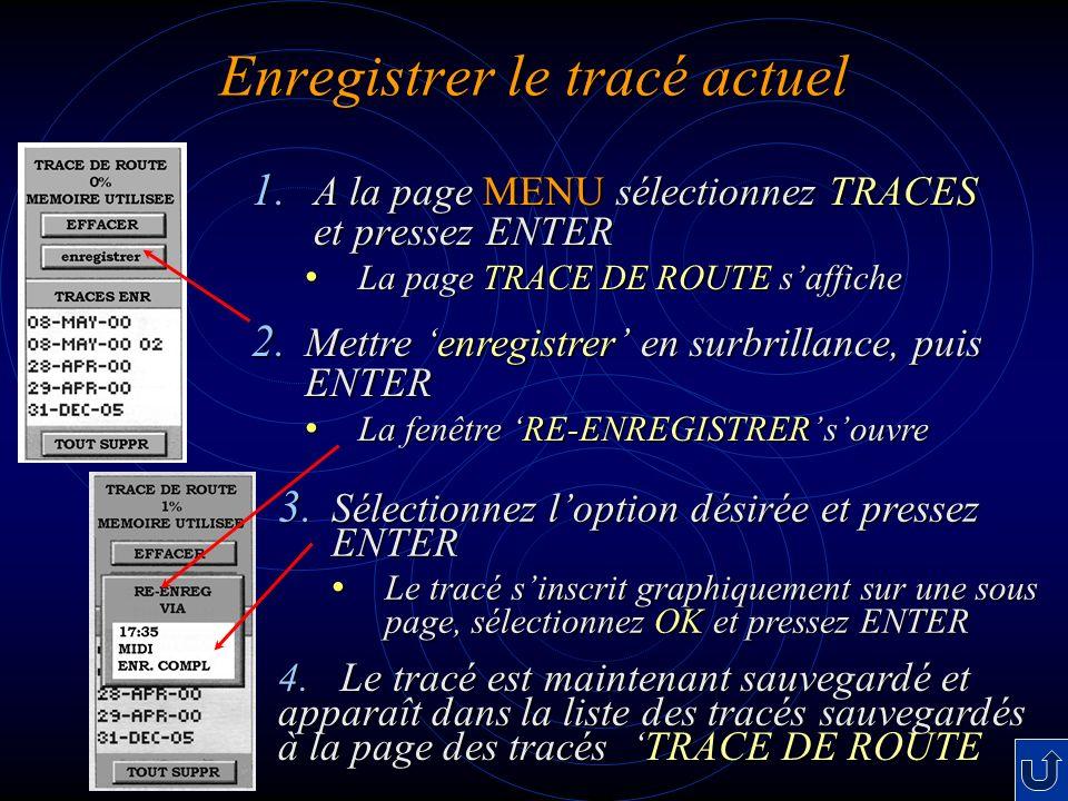 Enregistrer le tracé actuel 1. A la page MENU sélectionnez TRACES et pressez ENTER La page TRACE DE ROUTE saffiche La page TRACE DE ROUTE saffiche 3.