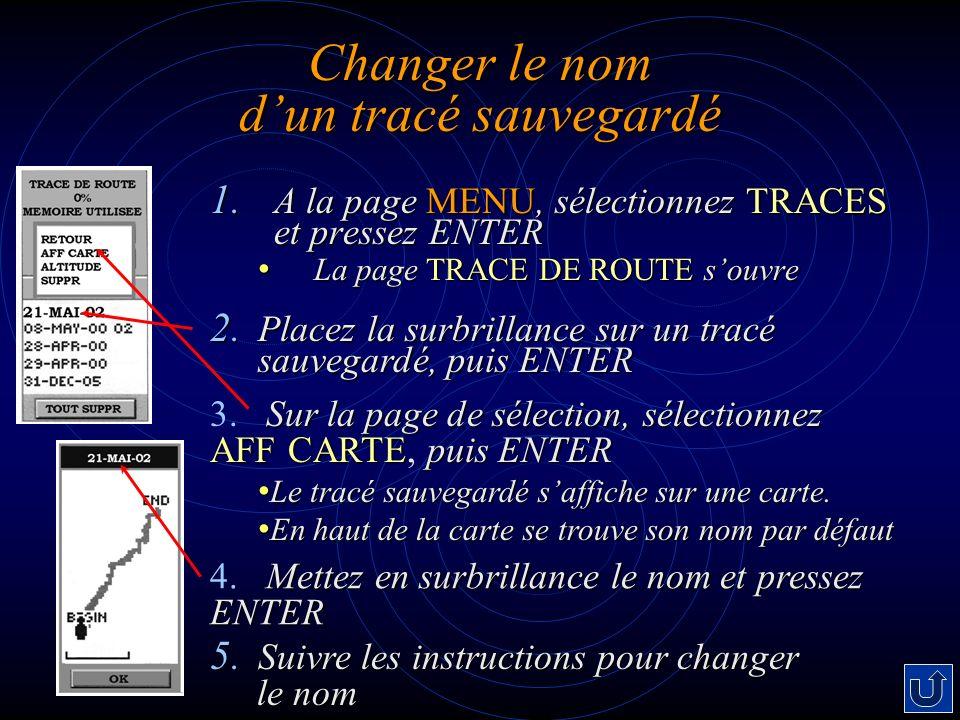 Changer le nom dun tracé sauvegardé 1. A la page MENU, sélectionnez TRACES et pressez ENTER La page TRACE DE ROUTE souvre La page TRACE DE ROUTE souvr