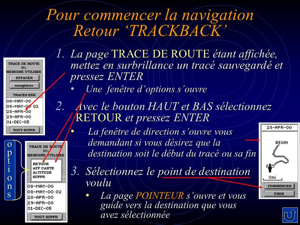 Pour commencer la navigation Retour TRACKBACK 2. Avec le bouton HAUT et BAS sélectionnez RETOURet pressez ENTER 2. Avec le bouton HAUT et BAS sélectio
