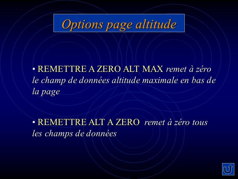 Options page altitude REMETTRE A ZERO ALT MAXremet à zéro le champ de données altitude maximale en bas de la page REMETTRE A ZERO ALT MAX remet à zéro le champ de données altitude maximale en bas de la page REMETTRE ALT A ZEROremet à zéro tous les champs de données REMETTRE ALT A ZERO remet à zéro tous les champs de données