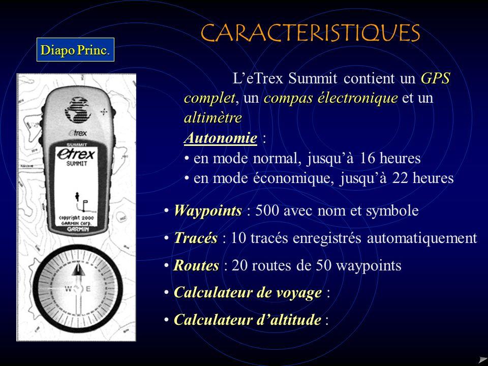 CARACTERISTIQUES GPS completcompas électronique altimètre LeTrex Summit contient un GPS complet, un compas électronique et un altimètre Autonomie : en