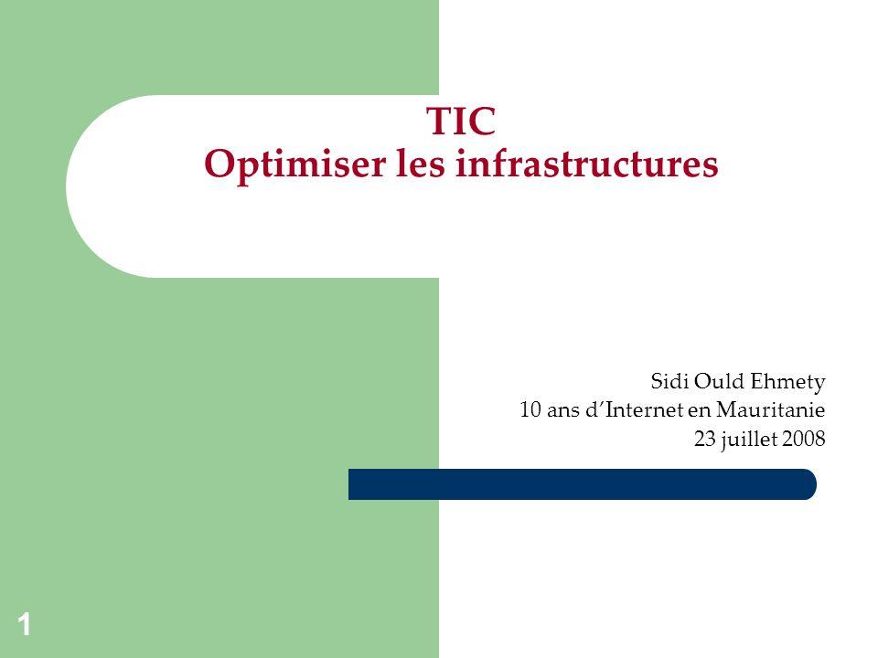 1 TIC Optimiser les infrastructures Sidi Ould Ehmety 10 ans dInternet en Mauritanie 23 juillet 2008