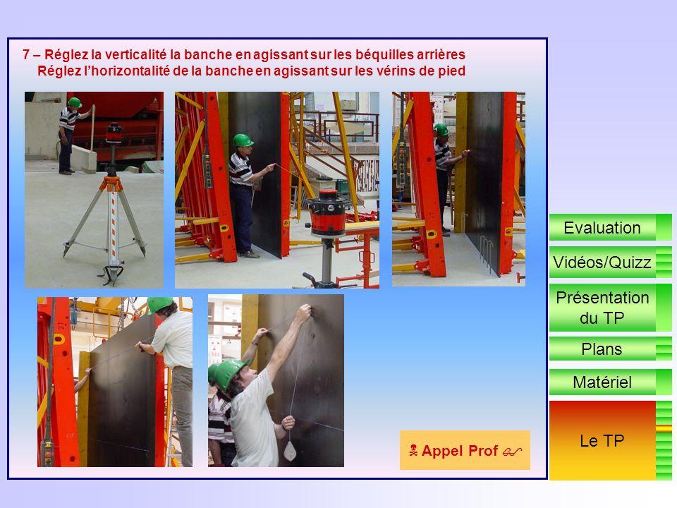5 – Réglez la verticalité la banche en agissant sur les béquilles arrières Réglez lhorizontalité de la banche en agissant sur les vérins de pied 6 – P