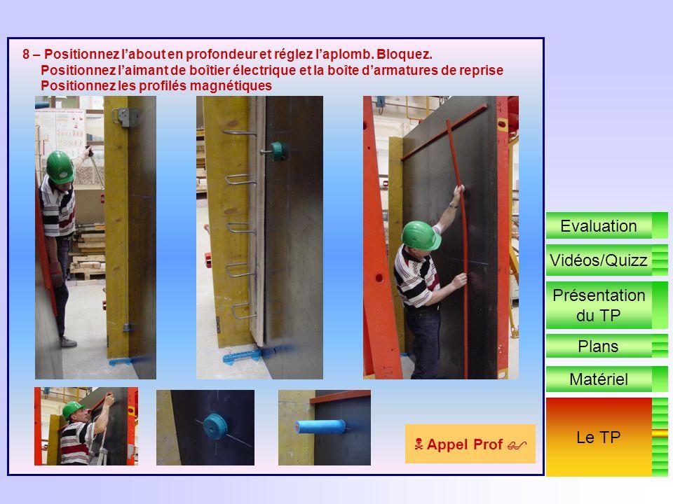 7 – Réglez la verticalité la banche en agissant sur les béquilles arrières Réglez lhorizontalité de la banche en agissant sur les vérins de pied Le TP