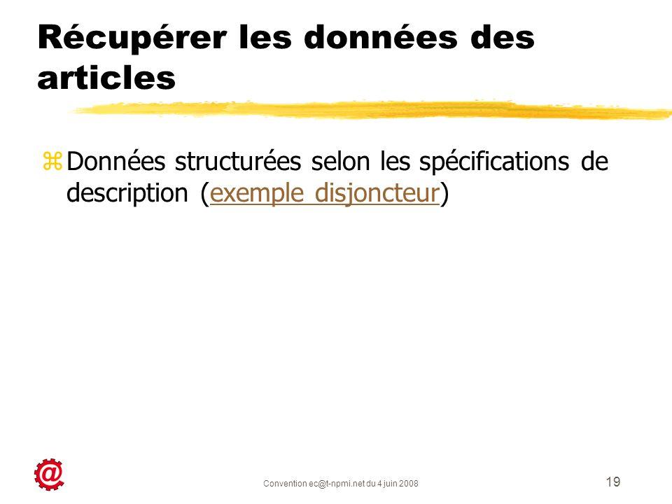 Convention ec@t-npmi.net du 4 juin 2008 19 Récupérer les données des articles zDonnées structurées selon les spécifications de description (exemple di