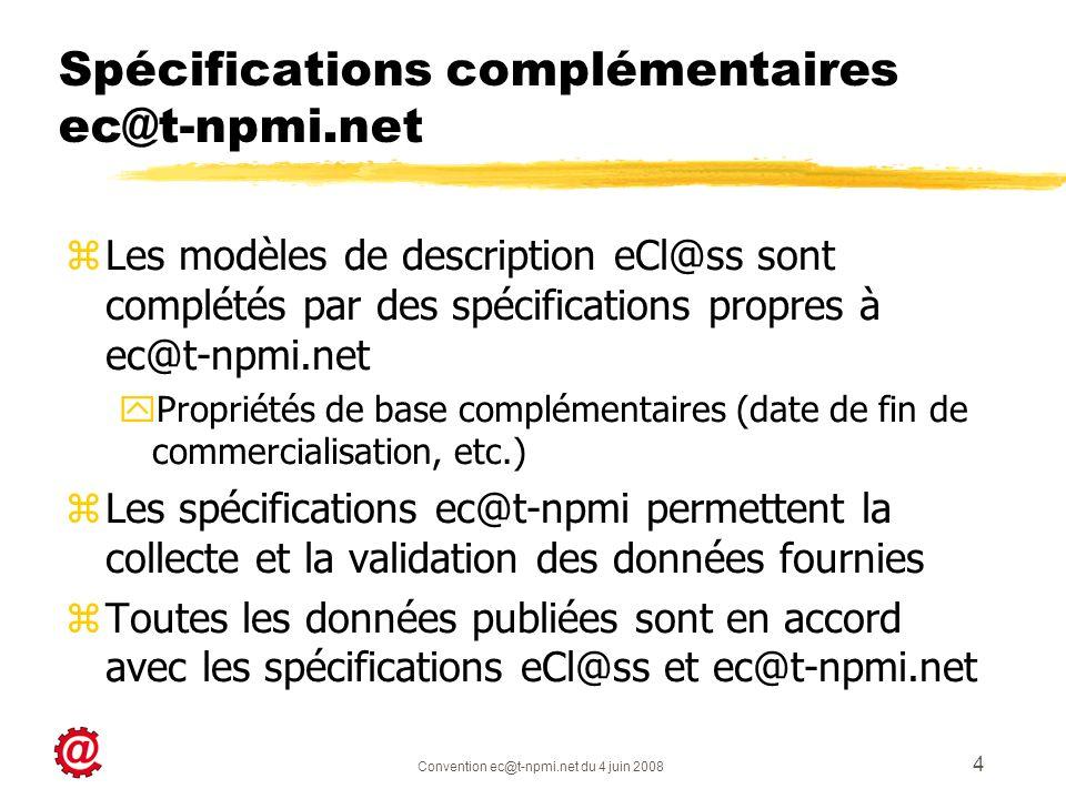 Convention ec@t-npmi.net du 4 juin 2008 4 Spécifications complémentaires ec@t-npmi.net zLes modèles de description eCl@ss sont complétés par des spéci
