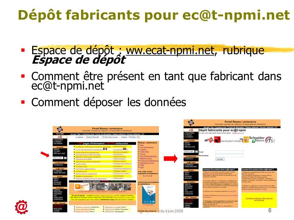 Convention ec@t-npmi.net du 4 juin 2008 6 Dépôt fabricants pour ec@t-npmi.net Espace de dépôt : ww.ecat-npmi.net, rubrique Espace de dépôt Comment êtr