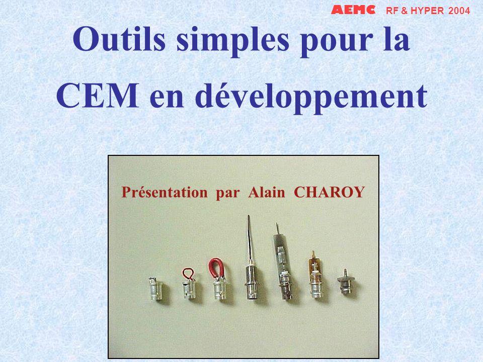 AEMC RF & HYPER 2004 Outils simples pour la CEM en développement Présentation par Alain CHAROY