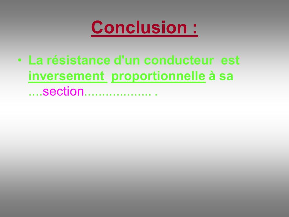 Conclusion : La résistance d un conducteur est inversement proportionnelle à sa....section....................