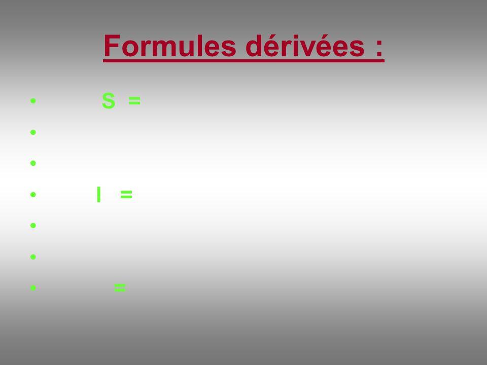 Formules dérivées : S = l = =