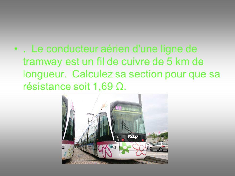 . Le conducteur aérien d'une ligne de tramway est un fil de cuivre de 5 km de longueur. Calculez sa section pour que sa résistance soit 1,69 Ω.