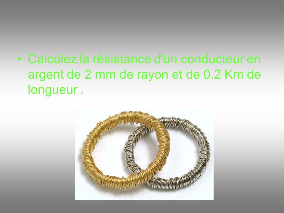 Calculez la résistance d'un conducteur en argent de 2 mm de rayon et de 0.2 Km de longueur.