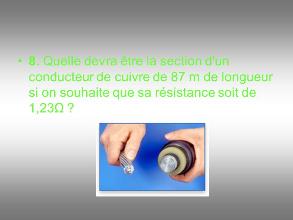 8. Quelle devra être la section d'un conducteur de cuivre de 87 m de longueur si on souhaite que sa résistance soit de 1,23Ω ?
