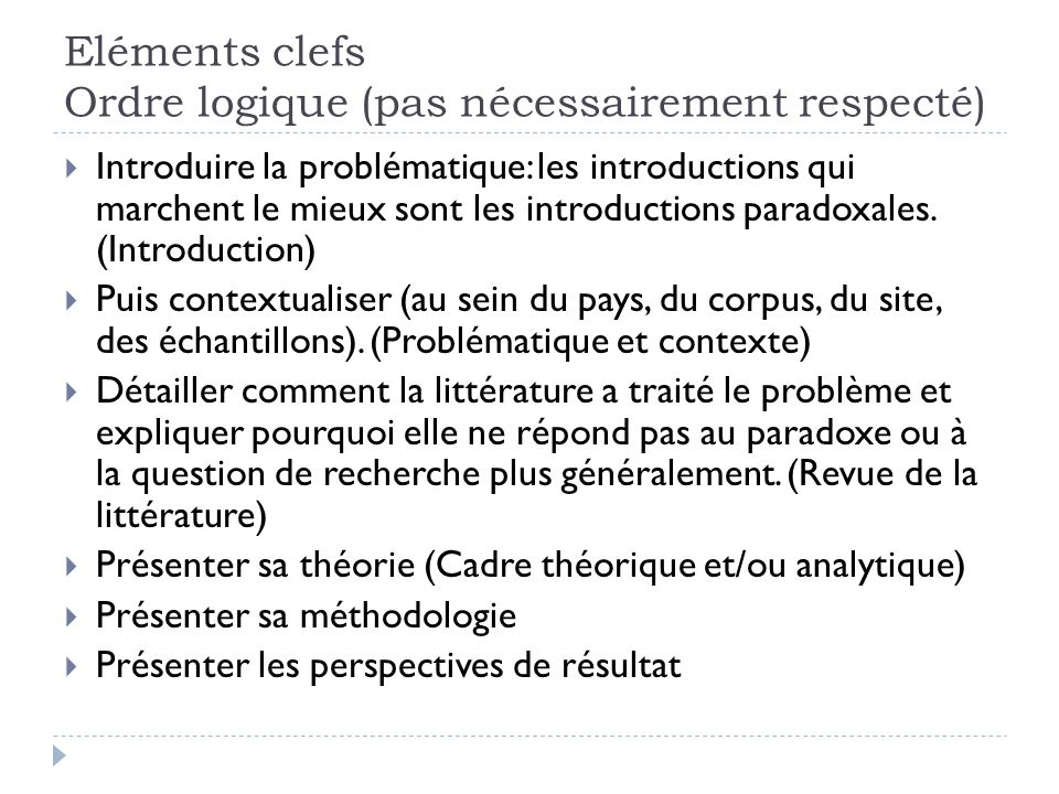 Eléments clefs Ordre logique (pas nécessairement respecté) Introduire la problématique: les introductions qui marchent le mieux sont les introductions paradoxales.
